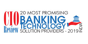 20 Most Promising Banking Technology Solution Providers - 2019